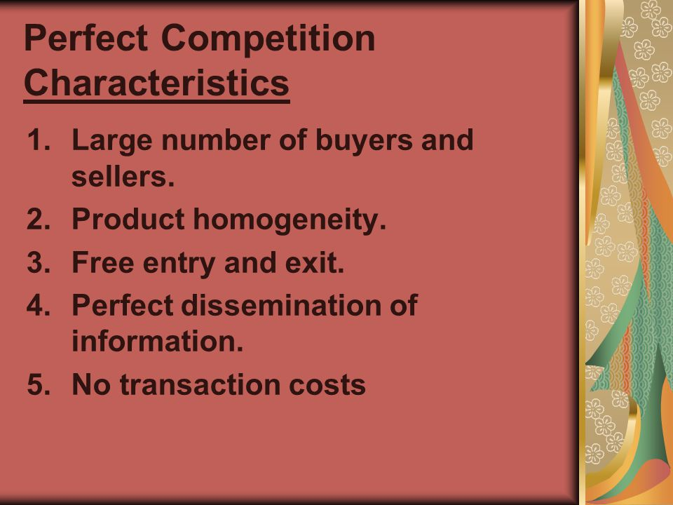 Perfect Competition Characteristics 1.Large number of buyers and sellers.
