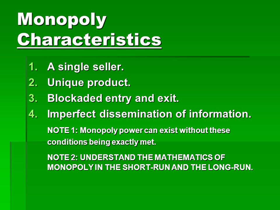 Monopoly Characteristics 1.A single seller. 2.Unique product.