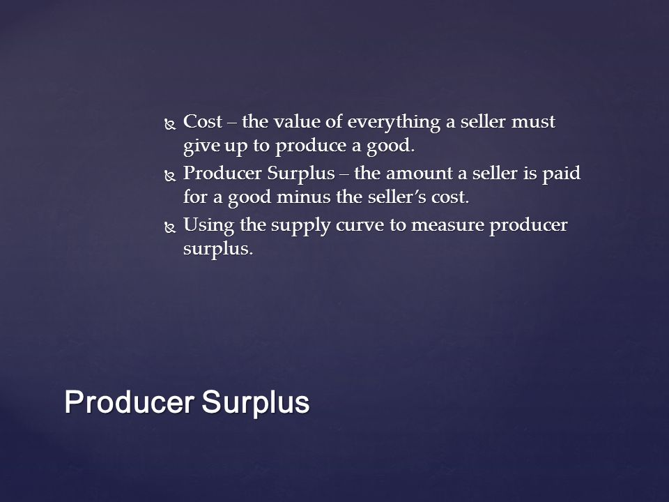  Cost – the value of everything a seller must give up to produce a good.