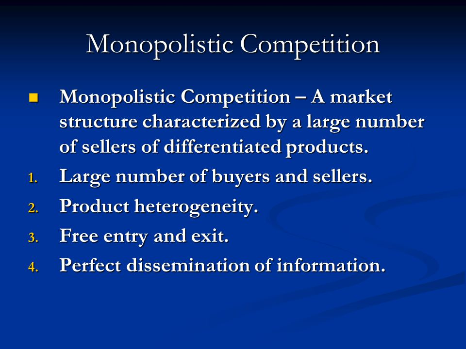 Monopolistic Competition Monopolistic Competition – A market structure characterized by a large number of sellers of differentiated products.