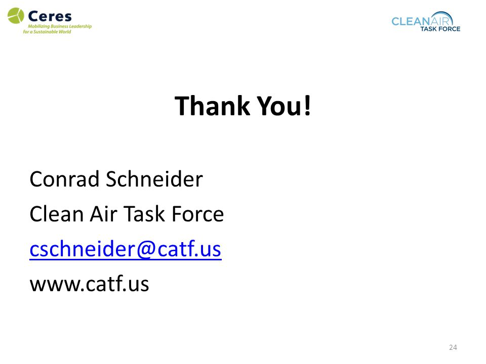 Thank You! Conrad Schneider Clean Air Task Force cschneider@catf.us www.catf.us 24