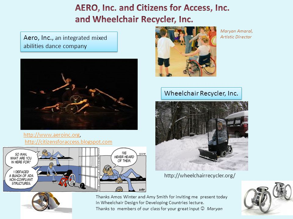 http:// Aero, Inc., an integrated mixed abilities dance company Maryan Amaral, Artistic Director Wheelchair Recycler, Inc. Thanks Amos Winter and Amy