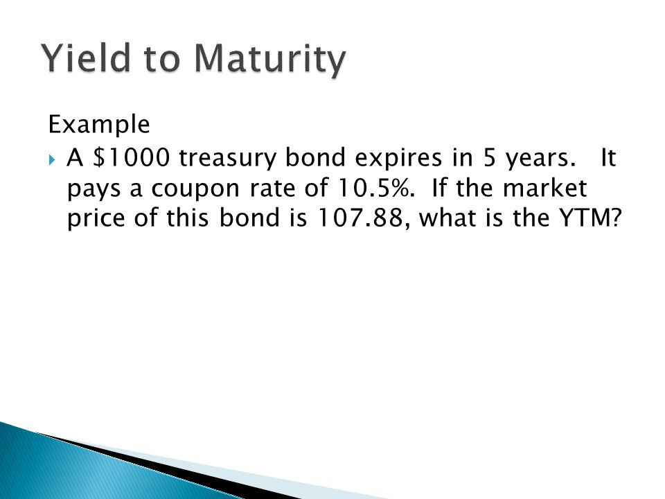 Yield to Maturity Example  A $1000 treasury bond expires in 5 years.