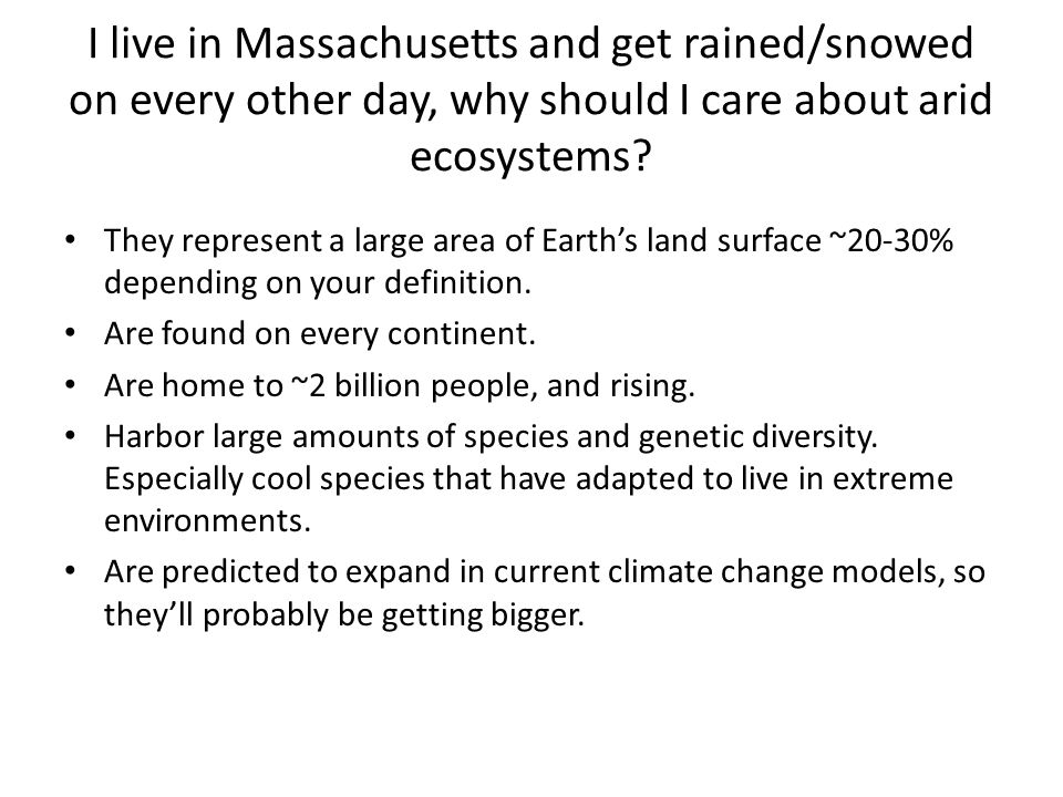 I live in Massachusetts and get rained/snowed on every other day, why should I care about arid ecosystems? They represent a large area of Earth's land