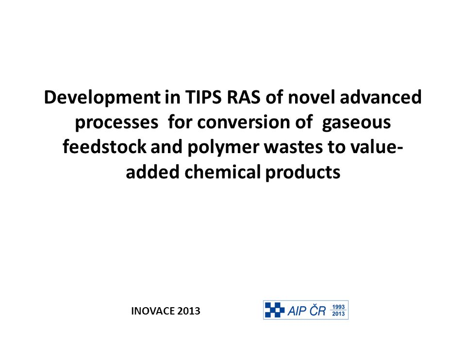 Development in TIPS RAS of novel advanced processes for conversion of gaseous feedstock and polymer wastes to value- added chemical products INOVACE 2