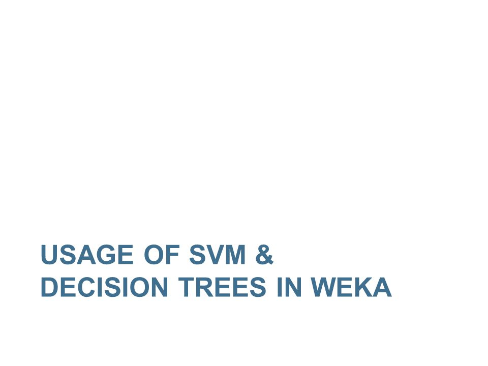 USAGE OF SVM & DECISION TREES IN WEKA