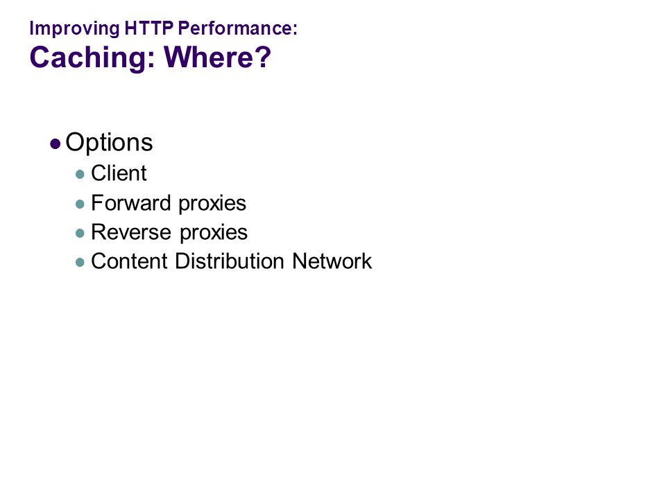 Improving HTTP Performance: Caching: Where.