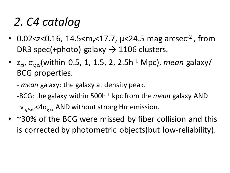 2.BCG Selection z<0.1, M r <-20 galaxies, from the C4 catalog → 833 clusters.