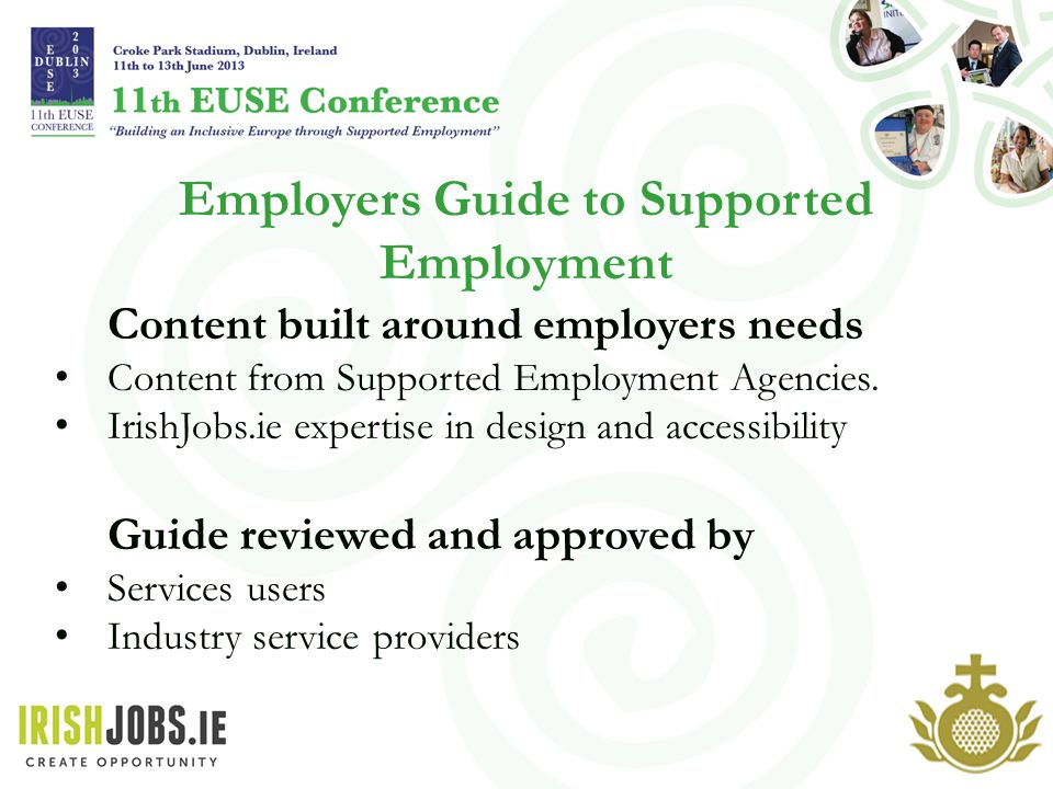 Employers Guide to Supported Employment Content built around employers needs Content from Supported Employment Agencies.