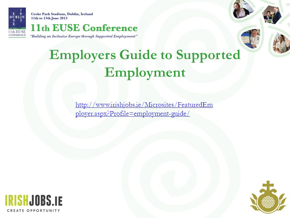 Employers Guide to Supported Employment http://www.irishjobs.ie/Microsites/FeaturedEm ployer.aspx Profile=employment-guide/