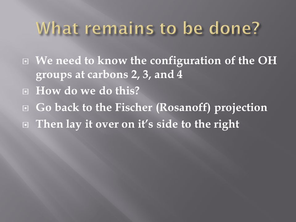  We need to know the configuration of the OH groups at carbons 2, 3, and 4  How do we do this.
