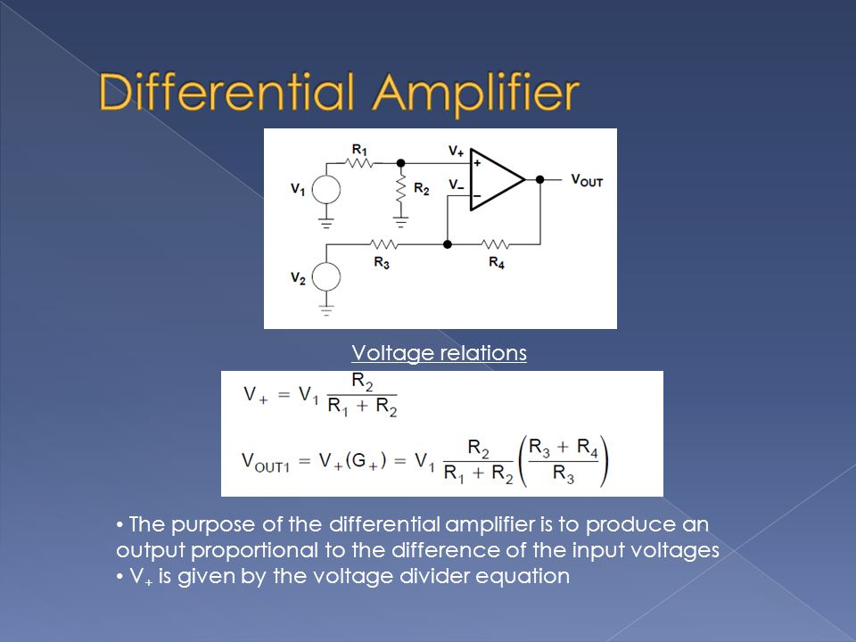 Voltage relations The purpose of the differential amplifier is to produce an output proportional to the difference of the input voltages V + is given by the voltage divider equation