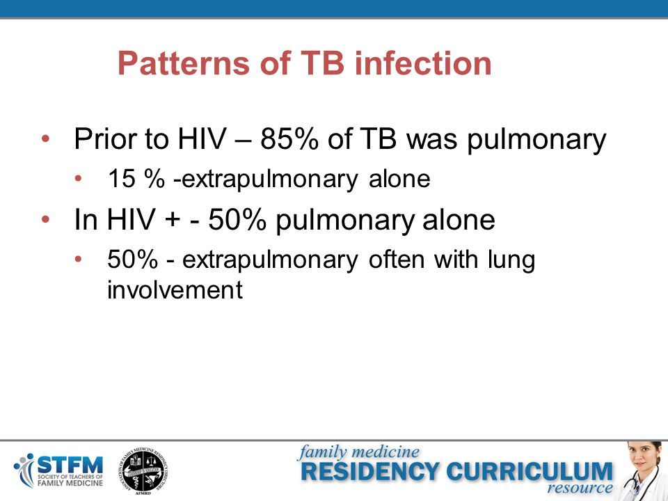 Patterns of TB infection Prior to HIV – 85% of TB was pulmonary 15 % -extrapulmonary alone In HIV + - 50% pulmonary alone 50% - extrapulmonary often w