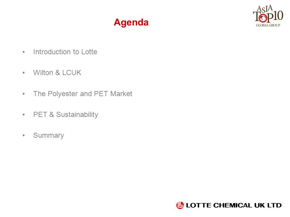 Agenda Introduction to Lotte Wilton & LCUK The Polyester and PET Market PET & Sustainability Summary
