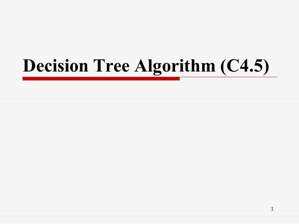 1 Decision Tree Algorithm (C4.5)