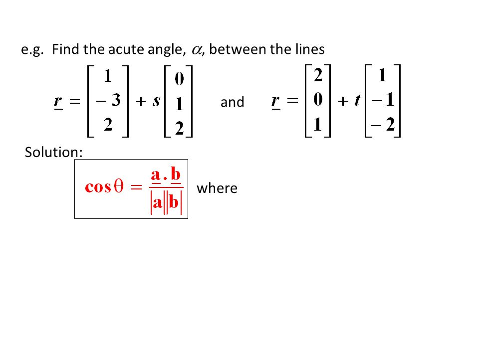 where Solution: and e.g. Find the acute angle, , between the lines