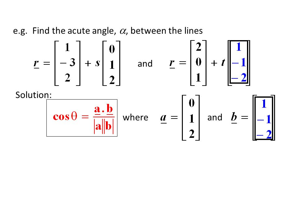 and Solution: whereand e.g. Find the acute angle, , between the lines