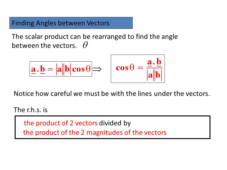 Solution: e.g.Find the angle betweenand ( 3s.f. ) Tip: If at this stage you get zero, STOP.