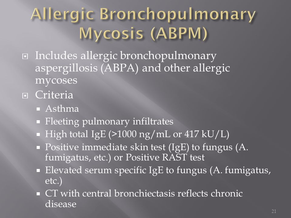  Includes allergic bronchopulmonary aspergillosis (ABPA) and other allergic mycoses  Criteria  Asthma  Fleeting pulmonary infiltrates  High total