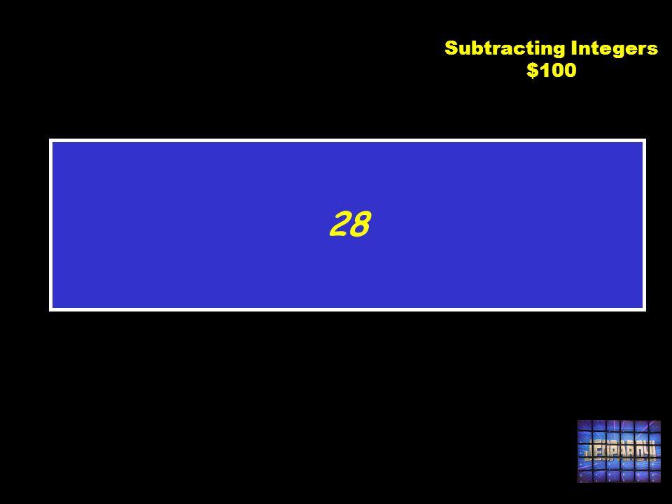 C2 $100 11 – (-17) Subtracting Integers $100