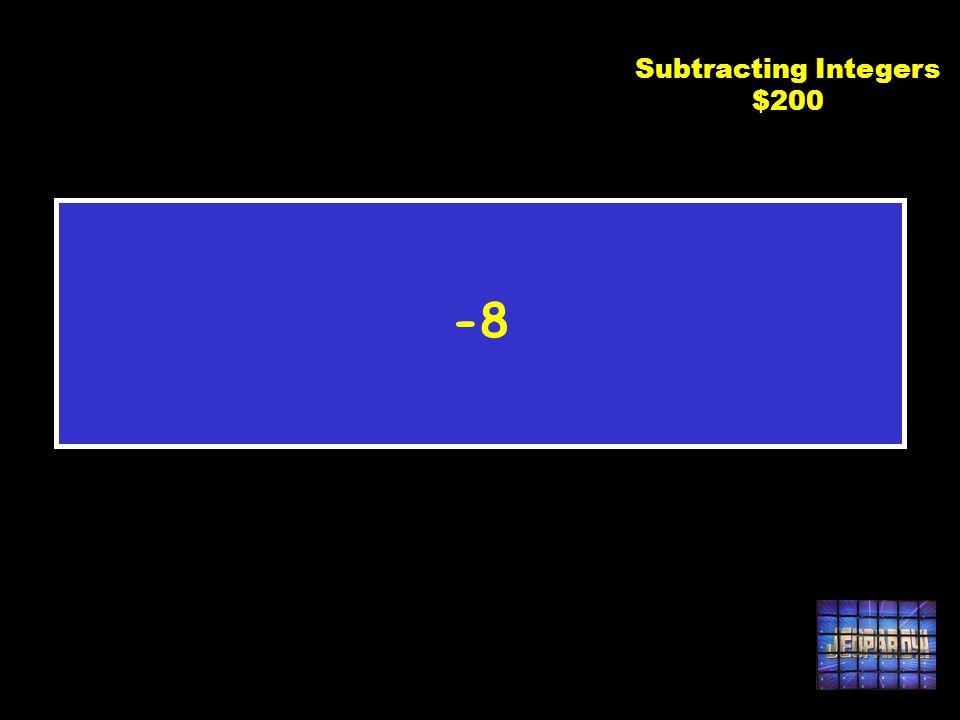 C2 $200 21 - 29 Subtracting Integers $200