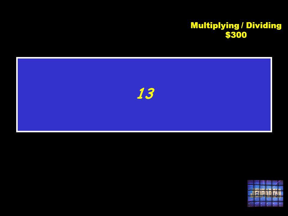 C3 $300 -78 -6 Multiplying / Dividing $300