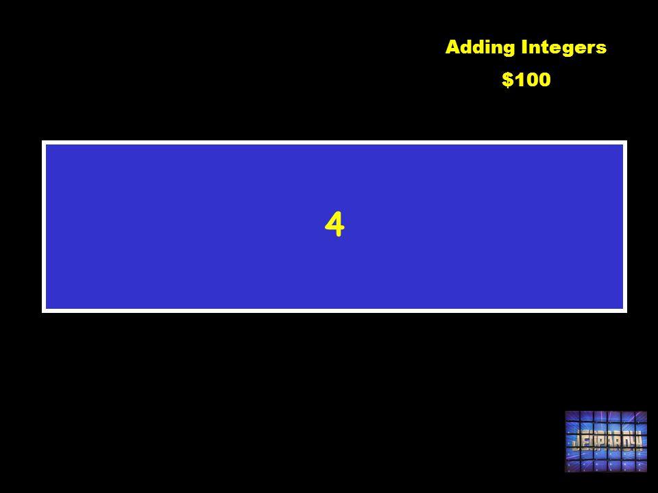 11 + (-7) Adding Integers $100