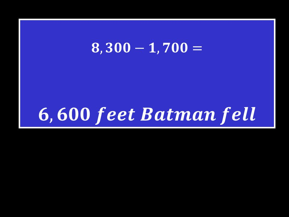 Final Jeopardy Batman jumped out of the Batplane which was flying at 8,300 feet in the air. He lands on the roof of the Sears tower which is 1,700 fee