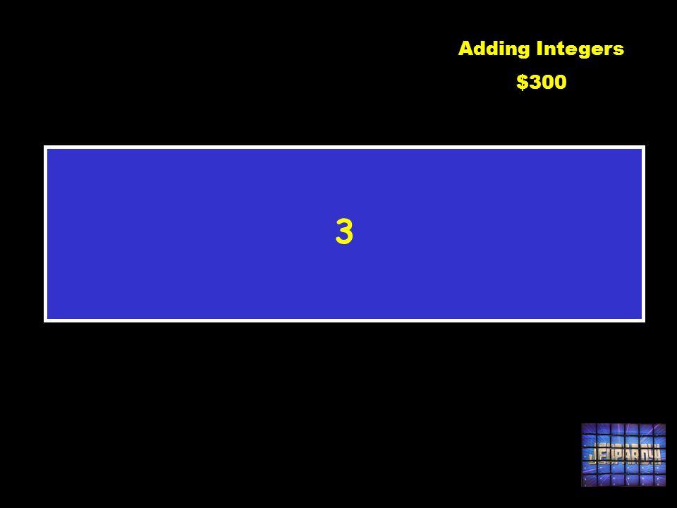 -5 + (-11) + 19 C1 $300Adding Integers $300