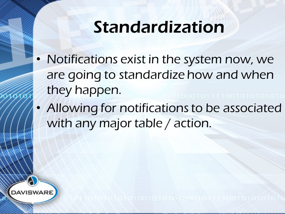 Standardization Notifications exist in the system now, we are going to standardize how and when they happen.