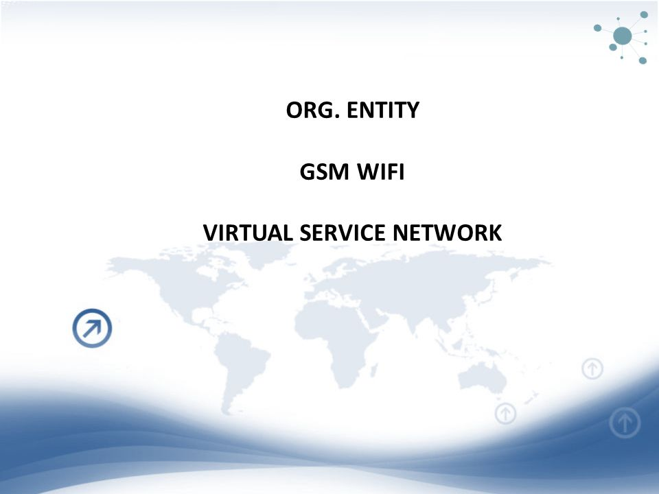 ORG. ENTITY GSM WIFI VIRTUAL SERVICE NETWORK
