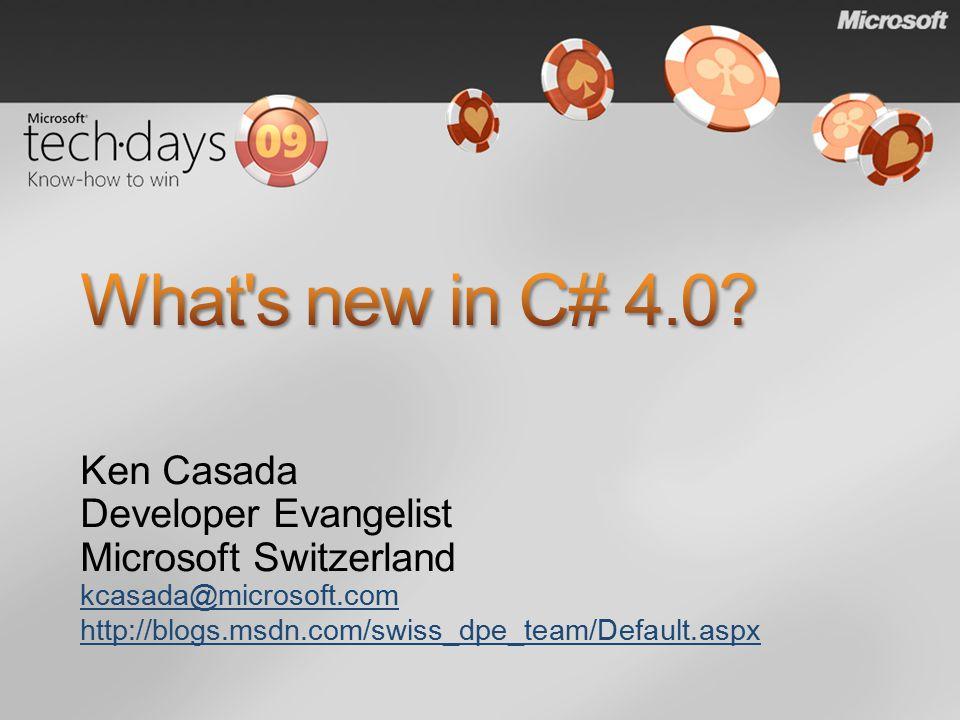 Ken Casada Developer Evangelist Microsoft Switzerland kcasada@microsoft.com http://blogs.msdn.com/swiss_dpe_team/Default.aspx