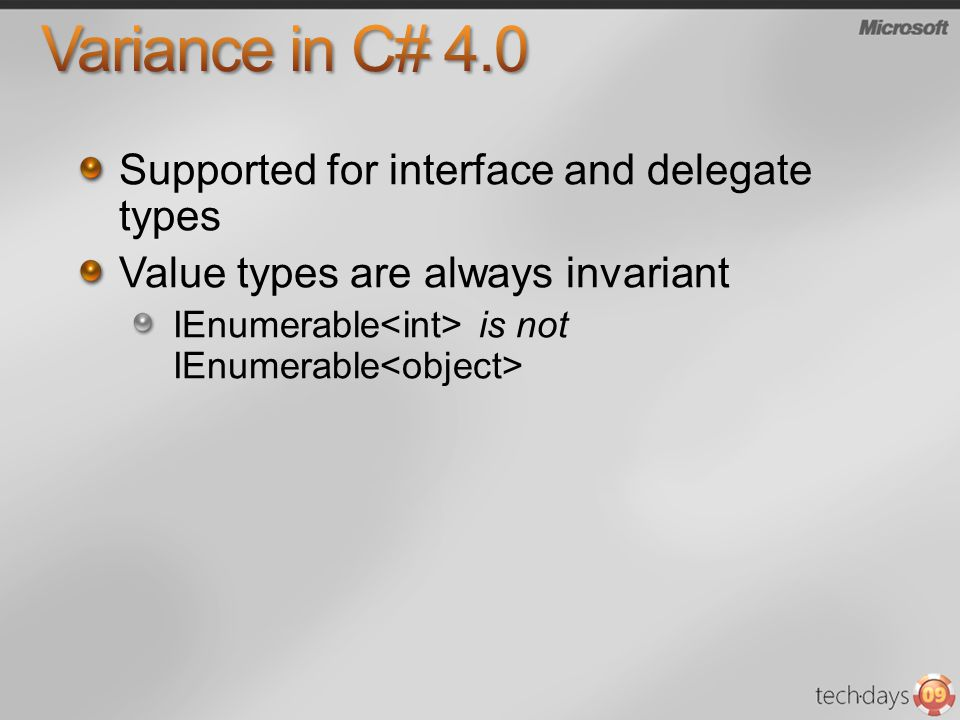 Supported for interface and delegate types Value types are always invariant IEnumerable is not IEnumerable
