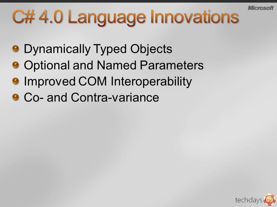 Dynamically Typed Objects Optional and Named Parameters Improved COM Interoperability Co- and Contra-variance