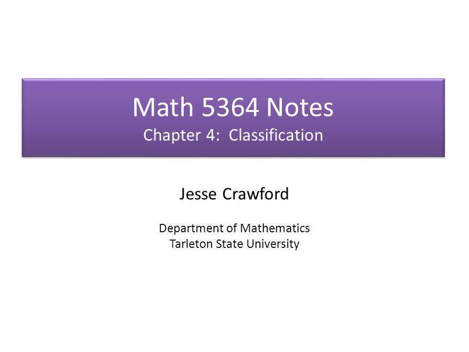 Math 5364 Notes Chapter 4: Classification Jesse Crawford Department of Mathematics Tarleton State University