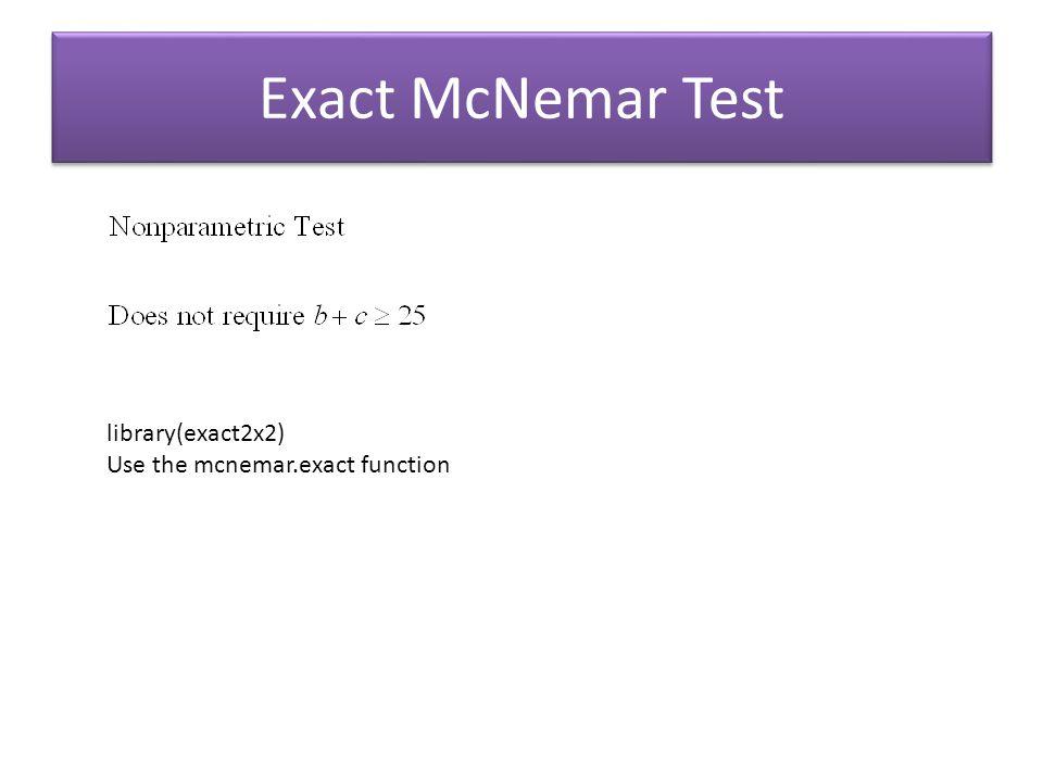 Exact McNemar Test library(exact2x2) Use the mcnemar.exact function
