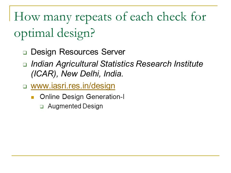 How many repeats of each check for optimal design?  Design Resources Server  Indian Agricultural Statistics Research Institute (ICAR), New Delhi, In