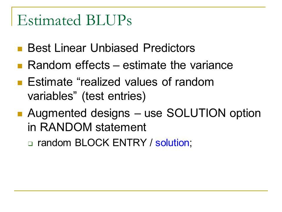 "Estimated BLUPs Best Linear Unbiased Predictors Random effects – estimate the variance Estimate ""realized values of random variables"" (test entries) A"
