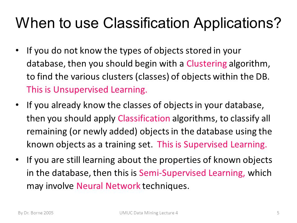 By Dr. Borne 2005UMUC Data Mining Lecture 45 When to use Classification Applications.