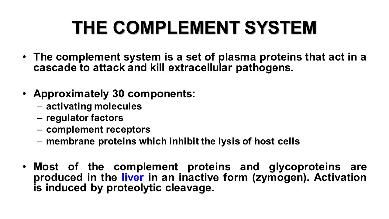 THE COMPLEMENT SYSTEM The complement system is a set of plasma proteins that act in a cascade to attack and kill extracellular pathogens.