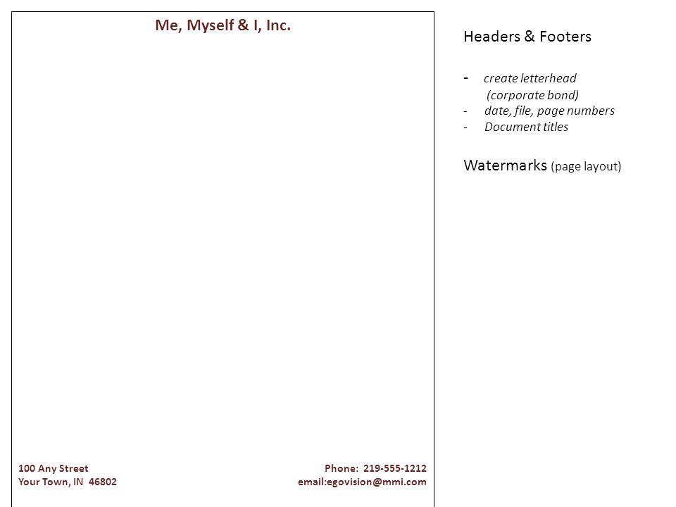 Me, Myself & I, Inc. 100 Any Street Phone: 219-555-1212 Your Town, IN 46802 email:egovision@mmi.com Headers & Footers - create letterhead (corporate b
