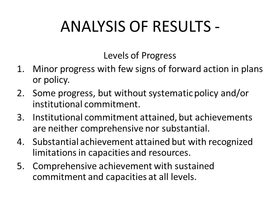 ANALYSIS OF RESULTS - Levels of Progress 1.Minor progress with few signs of forward action in plans or policy.