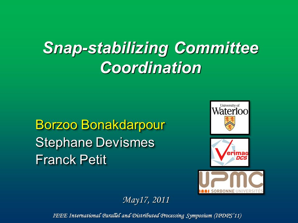 Snap-stabilizing Committee Coordination Borzoo Bonakdarpour Stephane Devismes Franck Petit IEEE International Parallel and Distributed Processing Symposium (IPDPS'11) May17, 2011