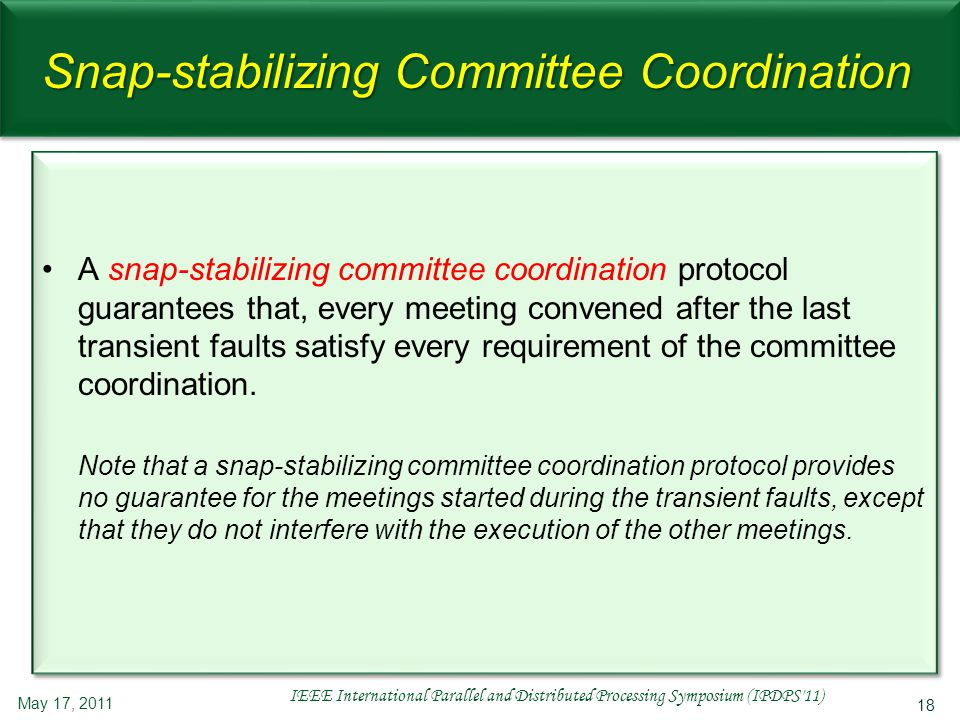 18 Snap-stabilizing Committee Coordination May 17, 2011 IEEE International Parallel and Distributed Processing Symposium (IPDPS'11) A snap-stabilizing