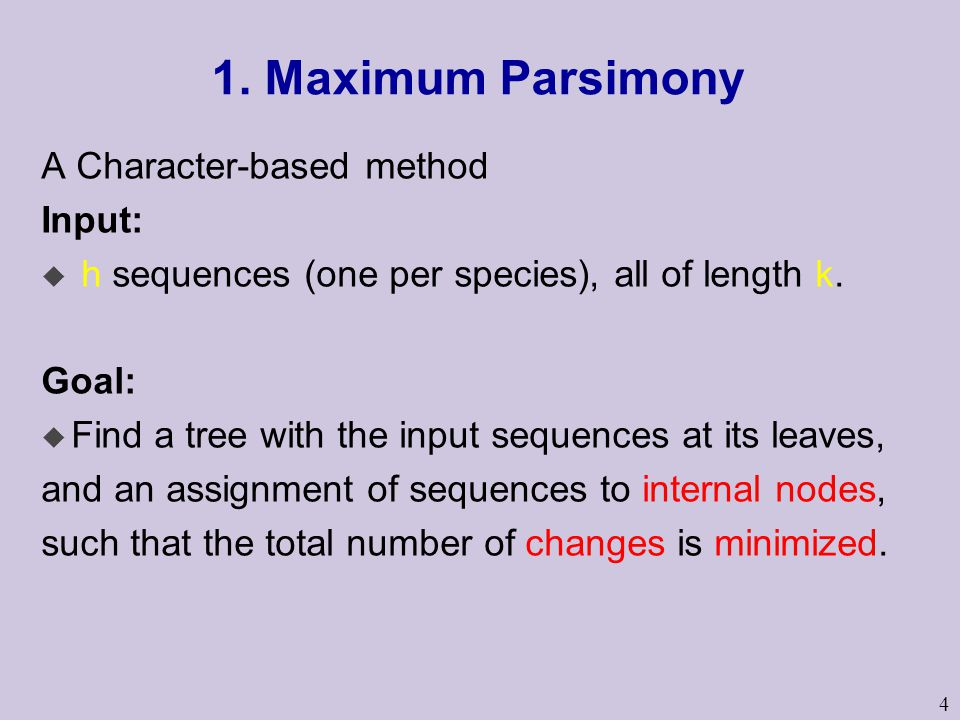 4 1. Maximum Parsimony A Character-based method Input: u h sequences (one per species), all of length k. Goal: u Find a tree with the input sequences