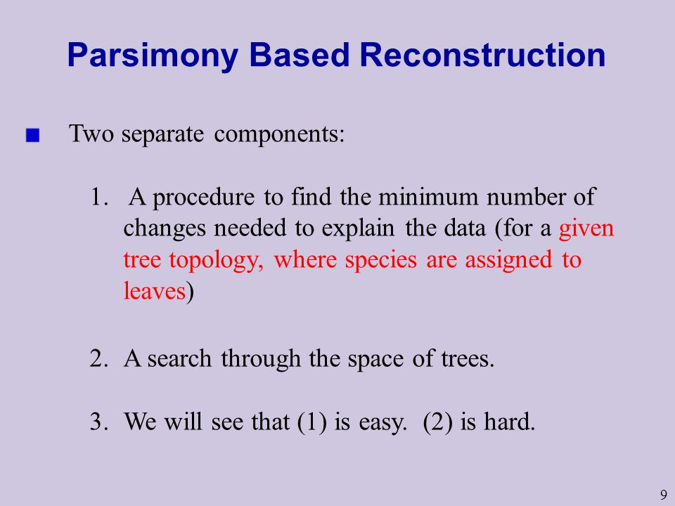 9 Parsimony Based Reconstruction Two separate components: 1.
