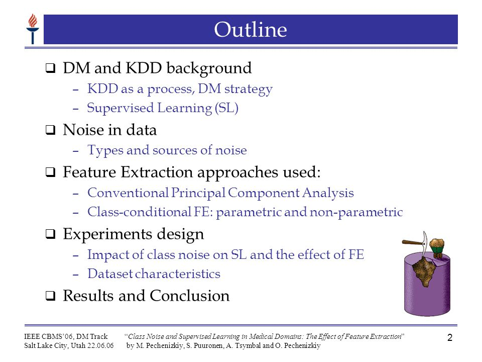 IEEE CBMS'06, DM Track Salt Lake City, Utah 22.06.06 Class Noise and Supervised Learning in Medical Domains: The Effect of Feature Extraction by M.