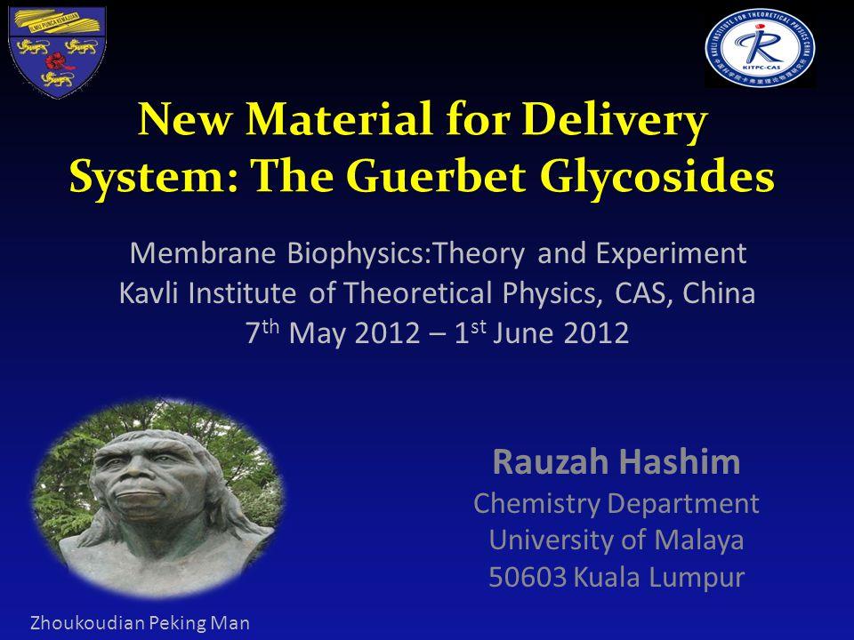 Rauzah Hashim Chemistry Department University of Malaya 50603 Kuala Lumpur New Material for Delivery System: The Guerbet Glycosides Zhoukoudian Peking