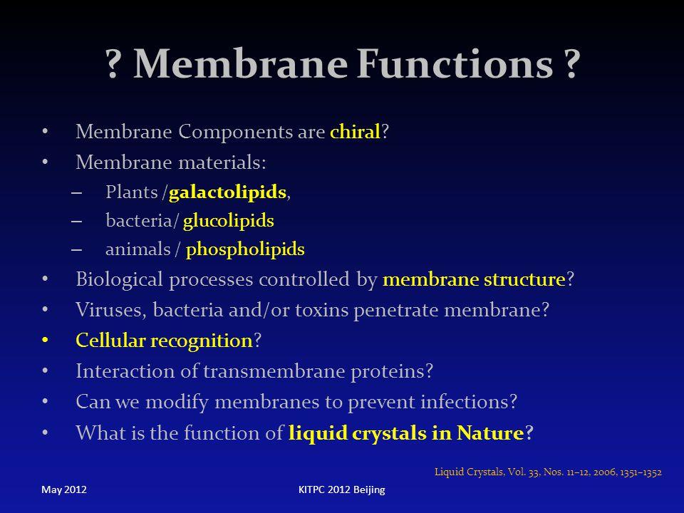 ? Membrane Functions ? Membrane Components are chiral? Membrane materials: – Plants /galactolipids, – bacteria/ glucolipids – animals / phospholipids