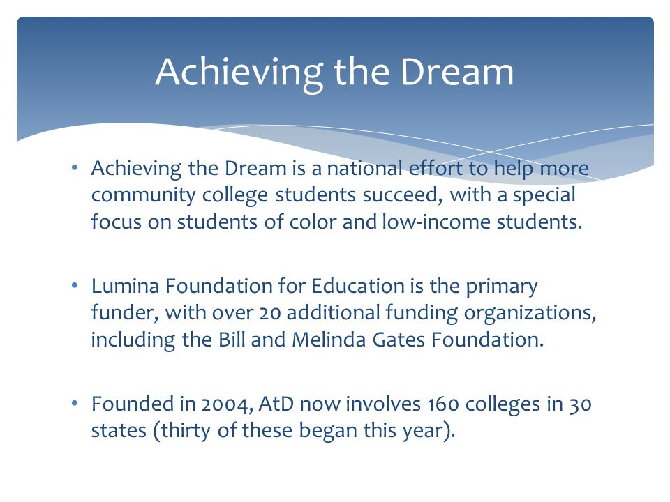 Achieving the Dream is a national effort to help more community college students succeed, with a special focus on students of color and low-income stu